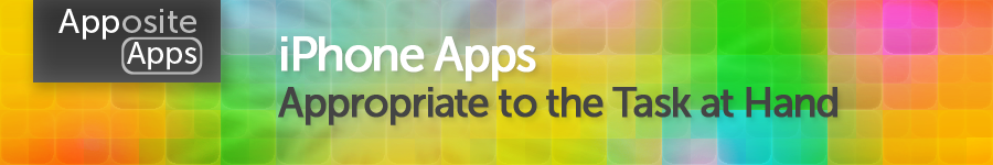 Apposite Apps - Apple iPhone, iPodTouch & iPad iOS Apps Appropriate to the Task at Hand